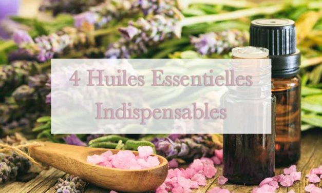 4 Huiles essentielles indispensables