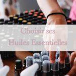 Comment choisir les bonnes huiles essentielles