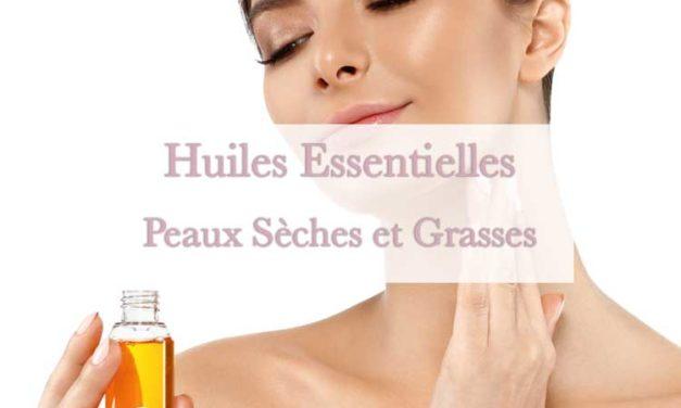 Les huiles essentielles pour les peaux sèches et grasses